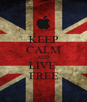 KEEP CALM AND LIVE  FREE - Personalised Poster A1 size