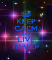 KEEP CALM AND LIVE IN V.I.P - Personalised Poster A1 size
