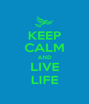 KEEP CALM AND LIVE LIFE - Personalised Poster A1 size