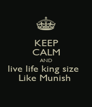 KEEP CALM AND live life king size   Like Munish  - Personalised Poster A1 size