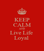 KEEP CALM AND Live Life  Loyal  - Personalised Poster A1 size