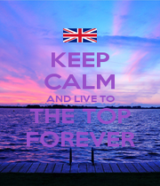 KEEP CALM AND LIVE TO THE TOP FOREVER - Personalised Poster A1 size