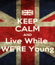 KEEP CALM AND Live While  WE'RE Young - Personalised Poster A1 size