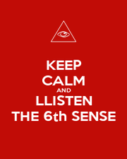 KEEP CALM AND LLISTEN THE 6th SENSE - Personalised Poster A1 size