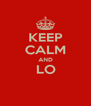 KEEP CALM AND LO  - Personalised Poster A1 size