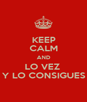KEEP CALM AND LO VEZ  Y LO CONSIGUES - Personalised Poster A4 size