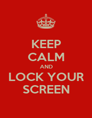 KEEP CALM AND LOCK YOUR SCREEN - Personalised Poster A1 size