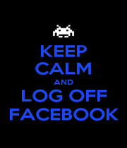 KEEP CALM AND LOG OFF FACEBOOK - Personalised Poster A1 size