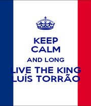 KEEP CALM AND LONG LIVE THE KING LUÍS TORRÃO - Personalised Poster A1 size