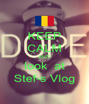 KEEP CALM AND look  at Stef-s Vlog - Personalised Poster A1 size