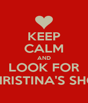 KEEP CALM AND LOOK FOR CHRISTINA'S SHOE - Personalised Poster A1 size
