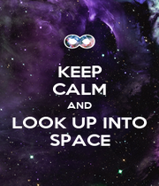 KEEP CALM AND LOOK UP INTO SPACE - Personalised Poster A4 size
