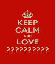 KEEP CALM AND LOVE ?????????? - Personalised Poster A1 size