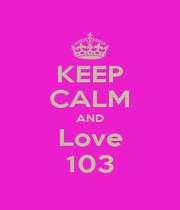 KEEP CALM AND Love 103 - Personalised Poster A1 size