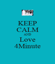 KEEP CALM AND Love 4Minute - Personalised Poster A1 size