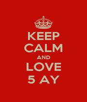 KEEP CALM AND LOVE 5 AY - Personalised Poster A1 size