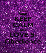 KEEP CALM AND LOVE 5- Obedience - Personalised Poster A1 size