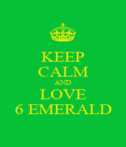 KEEP CALM AND LOVE 6 EMERALD - Personalised Poster A1 size