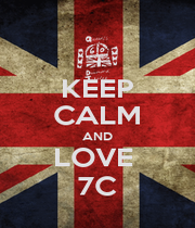 KEEP CALM AND LOVE  7C - Personalised Poster A1 size