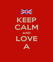 KEEP CALM AND LOVE A - Personalised Poster A1 size