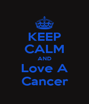 KEEP CALM AND Love A Cancer - Personalised Poster A1 size