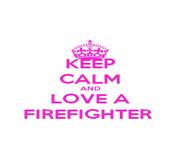 KEEP CALM AND LOVE A FIREFIGHTER  - Personalised Poster A4 size