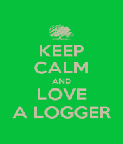 KEEP CALM AND LOVE A LOGGER - Personalised Poster A1 size