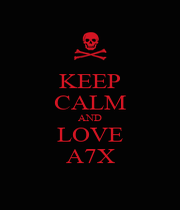 KEEP CALM AND LOVE A7X - Personalised Poster A1 size