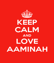 KEEP CALM AND LOVE AAMINAH - Personalised Poster A1 size