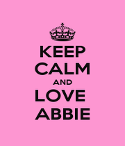 KEEP CALM AND LOVE  ABBIE - Personalised Poster A4 size