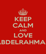 KEEP CALM AND LOVE ABDELRAHMAN - Personalised Poster A1 size