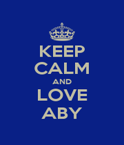 KEEP CALM AND LOVE ABY - Personalised Poster A1 size