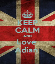 KEEP CALM AND Love  Adian  - Personalised Poster A1 size
