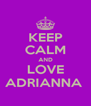 KEEP CALM AND LOVE ADRIANNA  - Personalised Poster A1 size