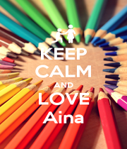 KEEP CALM AND LOVE Aina - Personalised Poster A1 size