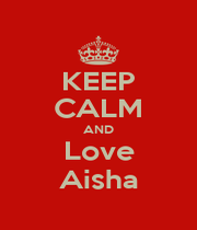 KEEP CALM AND Love Aisha - Personalised Poster A4 size