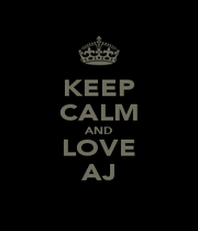 KEEP CALM AND LOVE AJ - Personalised Poster A1 size