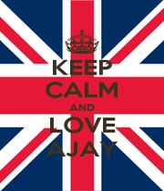 KEEP CALM AND LOVE AJAY - Personalised Poster A4 size
