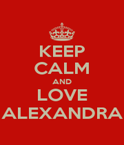 KEEP CALM AND LOVE ALEXANDRA - Personalised Poster A4 size