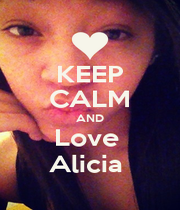 KEEP CALM AND Love  Alicia  - Personalised Poster A1 size