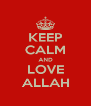 KEEP CALM AND LOVE ALLAH - Personalised Poster A1 size