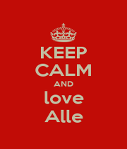 KEEP CALM AND love Alle - Personalised Poster A1 size