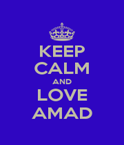 KEEP CALM AND LOVE AMAD - Personalised Poster A1 size