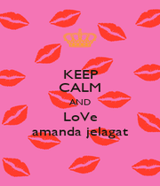 KEEP CALM AND LoVe amanda jelagat - Personalised Poster A4 size