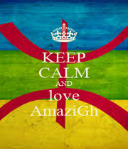 KEEP CALM AND love AmaziGh - Personalised Poster A4 size