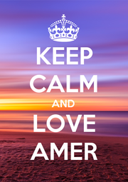 KEEP CALM AND LOVE AMER - Personalised Poster A4 size