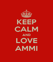 KEEP CALM AND LOVE AMMI - Personalised Poster A1 size