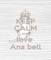 KEEP CALM AND love  Ana bell - Personalised Poster A4 size