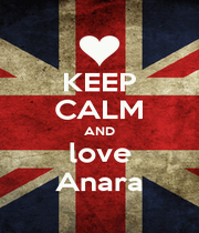 KEEP CALM AND love Anara - Personalised Poster A4 size