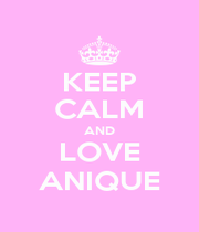 KEEP CALM AND LOVE ANIQUE - Personalised Poster A1 size